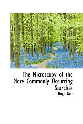 The Microscopy of the More Commonly Occurring Starches 9781115335973