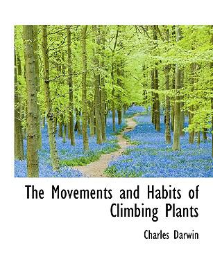 The Movements and Habits of Climbing Plants 9781116792911