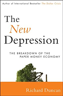 The New Depression: The Breakdown of the Paper Money Economy 9781118157794