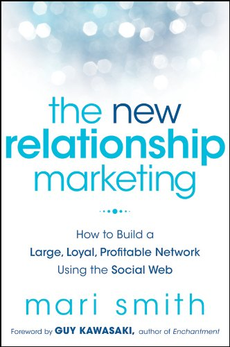 The New Relationship Marketing: How to Build a Large, Loyal, Profitable Network Using the Social Web 9781118063064
