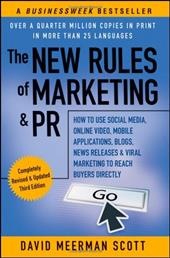 The New Rules of Marketing & PR: How to Use Social Media, Online Video, Mobile Applications, Blogs, News Releases, and Viral Marke