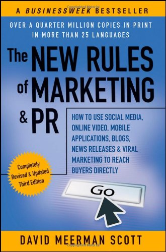 The New Rules of Marketing & PR: How to Use Social Media, Online Video, Mobile Applications, Blogs, News Releases, and Viral Marketing to Reach Buyers 9781118026984