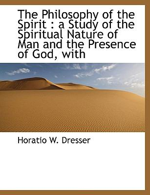 The Philosophy of the Spirit: A Study of the Spiritual Nature of Man and the Presence of God, with 9781116556483