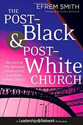 The Post-Black and Post-White Church: Becoming the Beloved Community in a Multi-Ethnic World 16161286