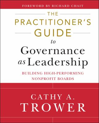 The Practitioner's Guide to Governance as Leadership: Building High-Performing Nonprofit Boards 9781118109878