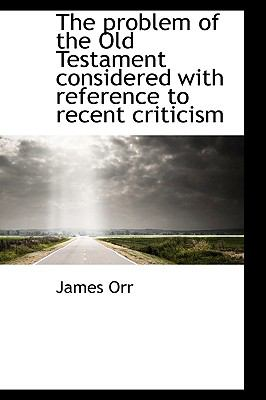 The Problem of the Old Testament Considered with Reference to Recent Criticism 9781115368933