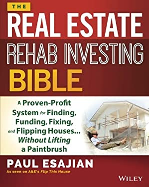 The Rehab Investor's Bible: A Proven System for Finding, Funding, Fixing, and Flipping Houses - Without Lifting a Paintbrush