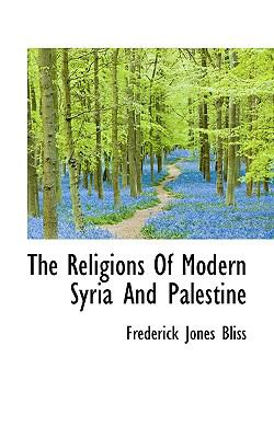 The Religions of Modern Syria and Palestine 9781116553802
