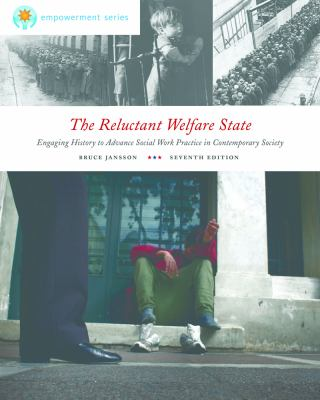 The Reluctant Welfare State: Engaging History to Advance Social Work Practice in Contemporary Society 9781111770631