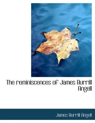 The Reminiscences of James Burrill Angell 9781115392709