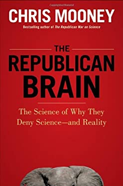 The Republican Brain: The Science of Why They Deny Science--And Reality 9781118094518
