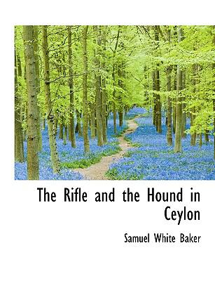 The Rifle and the Hound in Ceylon 9781116103595