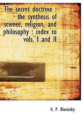 The Secret Doctrine: The Synthesis of Science, Religion, and Philosophy: Index to Vols. I and II 9781117204642
