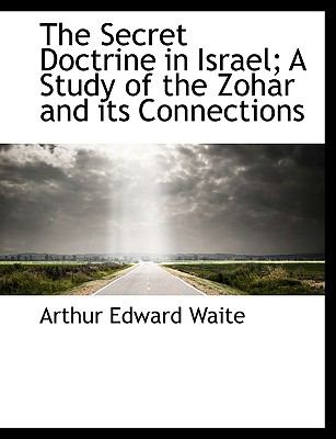 The Secret Doctrine in Israel; A Study of the Zohar and Its Connections 9781116432800
