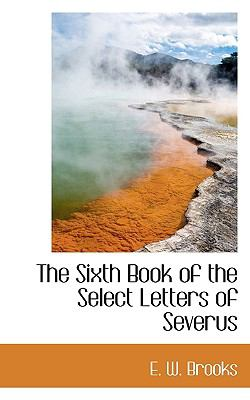 The Sixth Book of the Select Letters of Severus 9781117435435