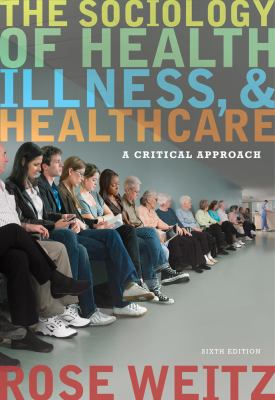 The Sociology of Health, Illness, and Health Care: A Critical Approach 9781111828790