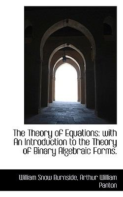 The Theory of Equations: With an Introduction to the Theory of Binary Algebraic Forms. 9781116633139