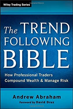 The Trend Following Bible: How Professional Traders Compound Wealth and Manage Risk 9781118407745