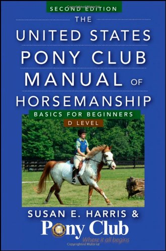The United States Pony Club Manual of Horsemanship: Basics for Beginners/D Level 9781118123782