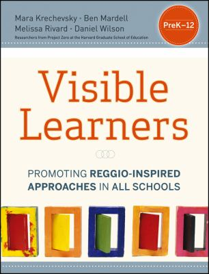 The Visible Learners: Promoting Reggio-inspired Approaches in All Classrooms