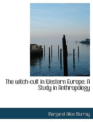 The Witch-Cult in Western Europe: A Study in Anthropology 9781116907483