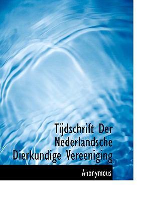 Tijdschrift Der Nederlandsche Dierkundige Vereeniging 9781117997445