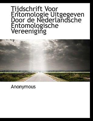 Tijdschrift Voor Entomologie Uitgegeven Door de Nederlandsche Entomologische Vereeniging 9781116860283