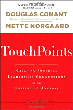 TouchPoints: Creating Powerful Leadership Connections in the Smallest of Moments 9781118004357