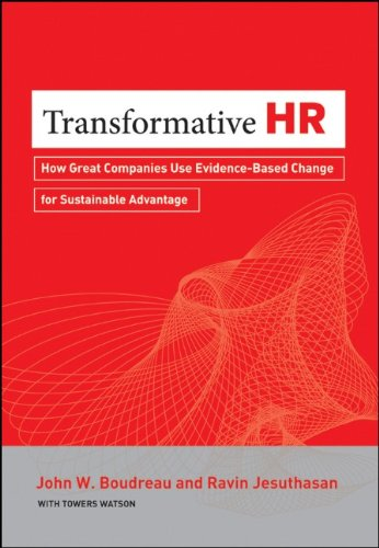 Transformative HR: How Great Organizations Use Evidence-Based Change to Drive Sustainable Advantage 9781118036044