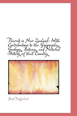 Travels in New Zealand: With Contributions to the Geography, Geology, Botany, and Natural History of