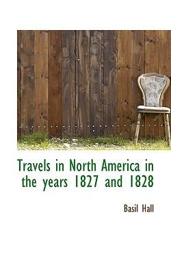 Travels in North America in the Years 1827 and 1828 9781116400526