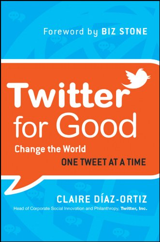Twitter for Good: Change the World One Tweet at a Time 9781118061930