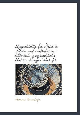 Urgeschichte Der Arier in Voder- Und Centralasien: Historisch-Geographische Untersuchungen Uber Der 9781117038520
