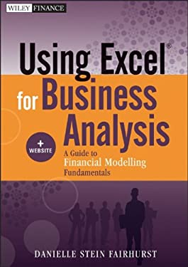 Using Excel for Business Analysis, + Website: A Guide to Financial Modelling Fundamentals 9781118132845