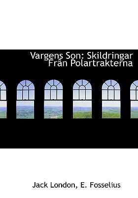 Vargens Son: Skildringar Fr N Polartrakterna 9781117671239