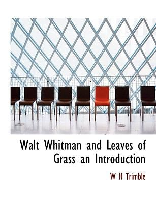Walt Whitman and Leaves of Grass an Introduction 9781116687125
