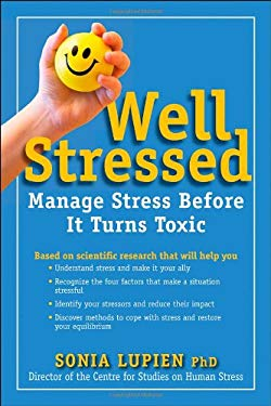 Well Stressed: How You Can Manage Stress Before It Turns Toxic 9781118273609