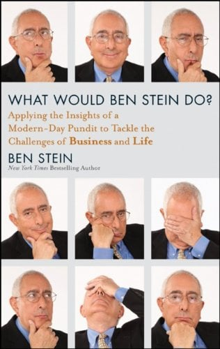 What Would Ben Stein Do?: Applying the Insights of a Modern-Day Pundit to Tackle the Challenges of Business and Life 9781118038178