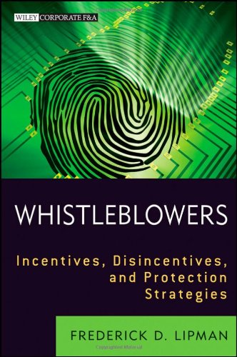 Whistleblowers: Incentives, Disincentives, and Protection Strategies 9781118094037