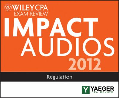 Wiley CPA Exam Review 2012 Impact Audios: Regulation 9781118423813