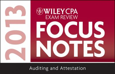 Wiley CPA Examination Review 2013 Focus Notes, Auditing and Attestation 9781118410578
