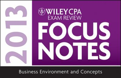 Wiley CPA Examination Review 2013 Focus Notes, Business Environment and Concepts 9781118410561