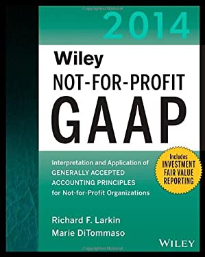 Wiley Not-for-Profit GAAP 2014: Interpretation and Application of Generally Accepted Accounting Principles 9781118734308