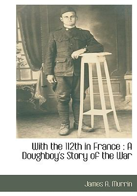 With the 112th in France: A Doughboy's Story of the War 9781115414807