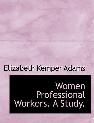 Women Professional Workers. a Study. 9781116024807