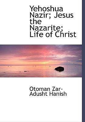 Yehoshua Nazir; Jesus the Nazarite; Life of Christ 9781115162449