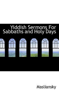 Yiddish Sermons for Sabbaths and Holy Days 9781117785615