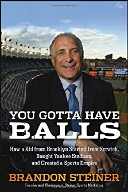 You Gotta Have Balls: How a Kid from Brooklyn Started from Scratch, Bought Yankee Stadium, and Created a Sports Empire 9781118172070