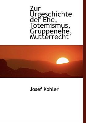 Zur Urgeschichte Der Ehe, Totemismus, Gruppenehe, Mutterrecht 9781115203333