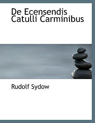 de Ecensendis Catulli Carminibus 9781116736533